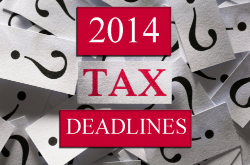 Don't Miss These All-Important 2014 Tax Deadlines